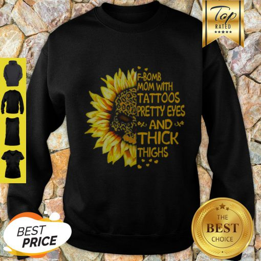 Skull Sunflower Leopard F-Bomb Mom With Tattoos Pretty Eyes And Thick Thighs Sweatshirt