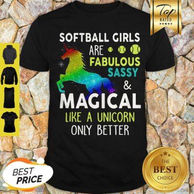 Softball Girls Are Fabulous Sassy & Magical Like A Unicorn Only Better Shirt