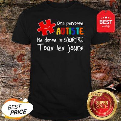 Une Personne Autiste Me Donne Le Sourire Tous Les Jours Shirt