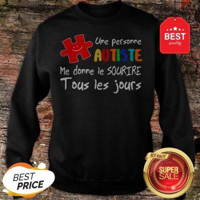 Une Personne Autiste Me Donne Le Sourire Tous Les Jours Sweatshirt