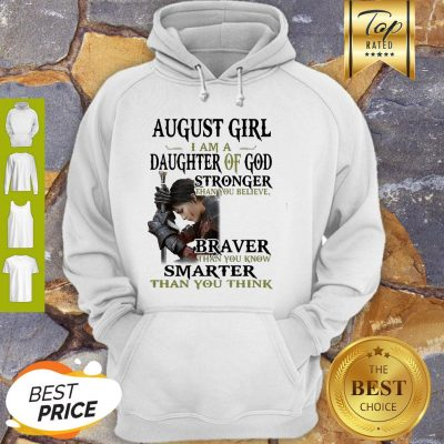 Warrior Woman August Girl I Am A Daughter Of God Stronger Than You Believe Hoodie