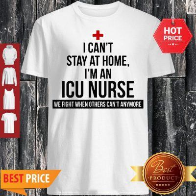 I Can't Stay At Home I'm An ICU Nurse Coronavirus Shirt
