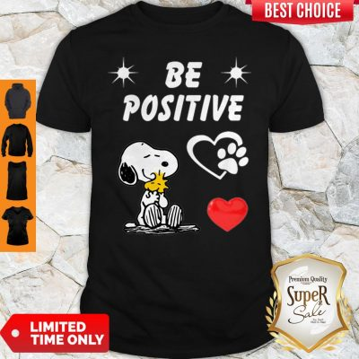 Nice Snoopy And Woodstock Be Positive Love Shirt
