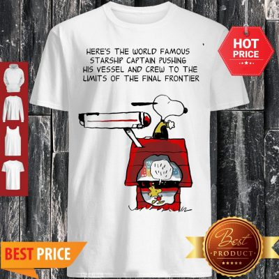 Snoopy Here's The World Famous Starship Captain Pushing His Vessel Shirt