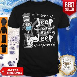 Dr. Seuss Mask I'll Drive My Jeep Here Or There Everywhere Shirt