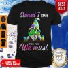 Gnome Weed Stoned I Am Smoke More We Must Shirt
