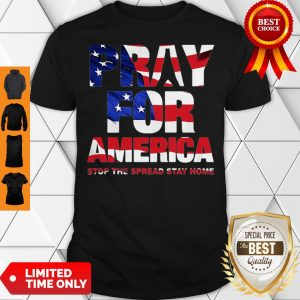Pray For America Stop The Spread Stay Home American Flag Shirt