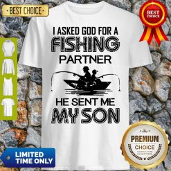 I Asked God For A Fishing Partner He Sent Me My Son Father Day Shirt
