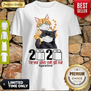 Cats 2020 The Year When Shit Got Real #Quarantined Covid-19 Shirt