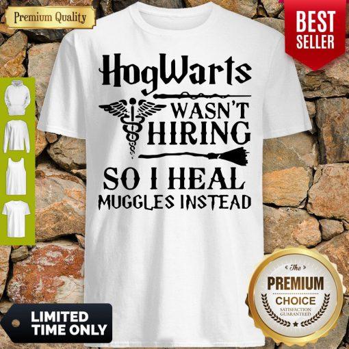 Nice Nurse Hogwarts Wasn't Hiring So I Heal Muggles Instead Shirt