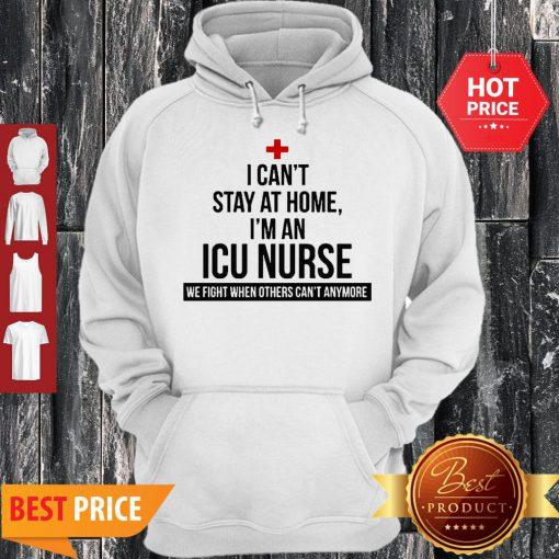 I Can't Stay At Home I'm An ICU Nurse Coronavirus Hoodie