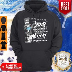 Dr. Seuss Mask I'll Drive My Jeep Here Or There Everywhere Hoodie