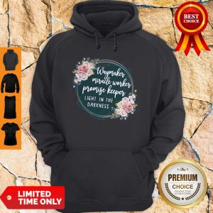 Nice Way Maker Miracle Worker Promise Keeper Light In The Darkness Hoodie