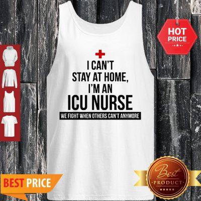 I Can't Stay At Home I'm An ICU Nurse Coronavirus Tank Top