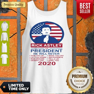 Rick Astley For President 2020 He Will Never Make You Cry Tank Top