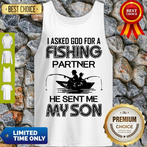 I Asked God For A Fishing Partner He Sent Me My Son Father Day Tank Top