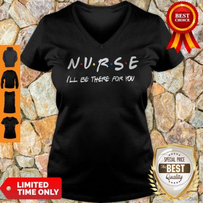 Nurse I'll Be There For You Coronavirus V-neck