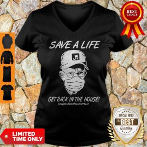 Save A Life Get Back In The House Support Healthcare Workers Coronavirus V-neck