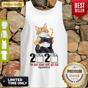 Cats 2020 The Year When Shit Got Real #Quarantined Covid-19 Tank Top