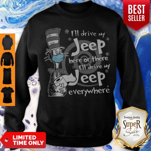 Dr. Seuss Mask I'll Drive My Jeep Here Or There Everywhere Sweatshirt