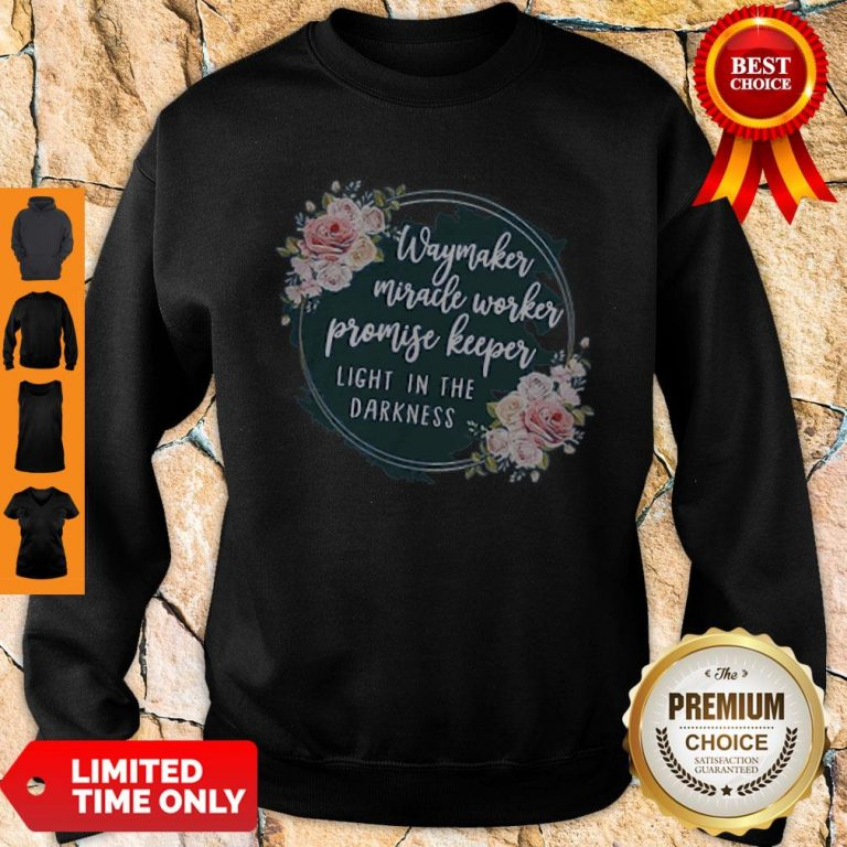Nice Way Maker Miracle Worker Promise Keeper Light In The Darkness Sweatshirt