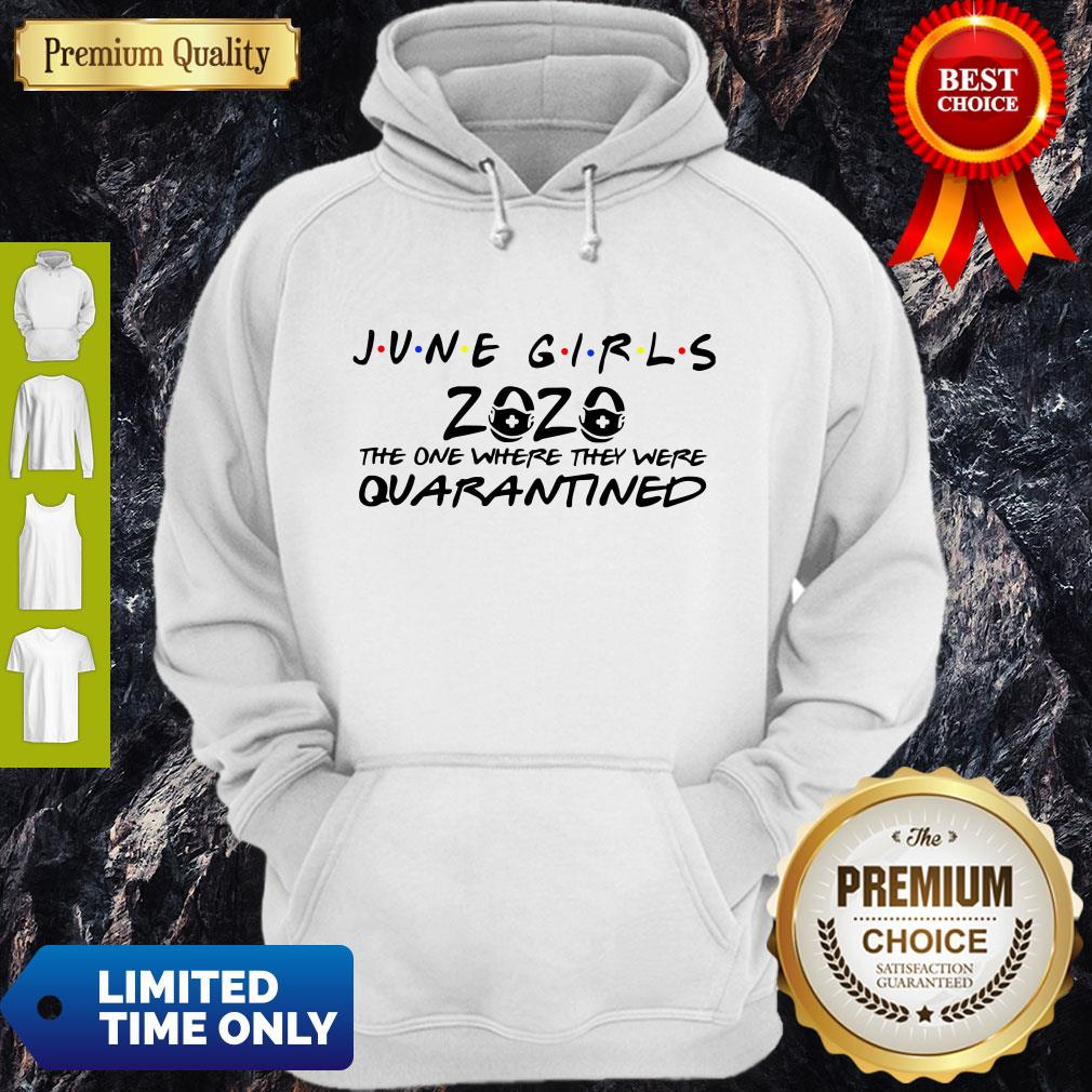 Premium June Girls 2020 The One Where They Were Quarantined Hoodie