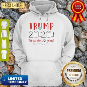 Official Trump 2020 The Year When Shit Got Real Quarantine Coronavirus Hoodie