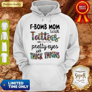 Top F-Bomb Mom With Tattoos Pretty Eyes And Thick Thighs Hoodie