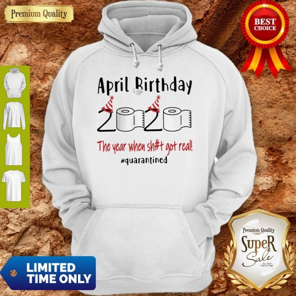 Official April Birthday 2020 The Year When Shit Got Real #Quarantined Hoodie