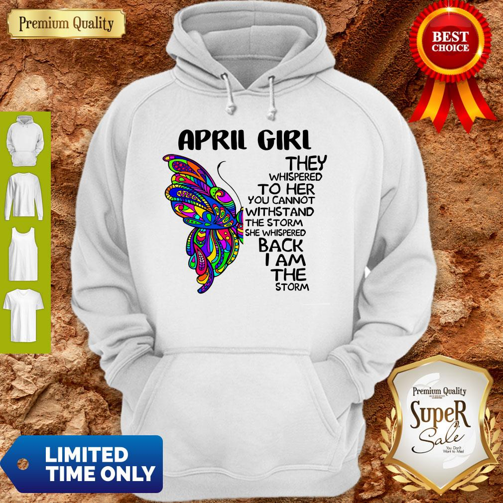 Funny Butterfly April Girl They Whispered To Her You Cannot Withstand The Storm Back I Am The Storm Hoodie