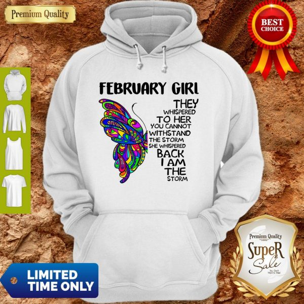 Pretty Butterfly February Girl They Whispered To Her You Cannot Withstand The Storm Back I Am The Storm Hoodie