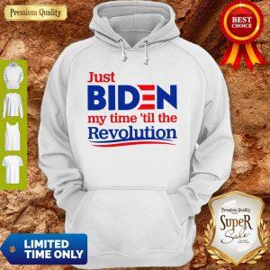 Nice Just Biden My Time 'Til The Revolution Hoodie