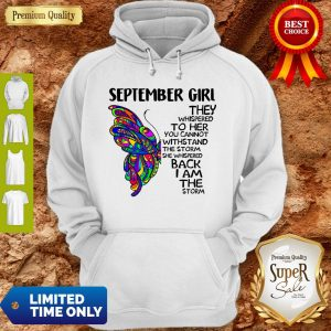 Top Butterfly September Girl They Whispered To Her You Cannot Withstand The Storm Back I Am The Storm Hoodie