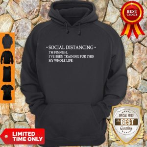Nice Social Distancing I'm Finnish I've Been Training For This My Whole Life Hoodie