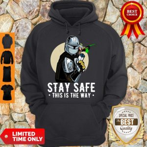 Premium Stay Safe This Is The Way Hoodie