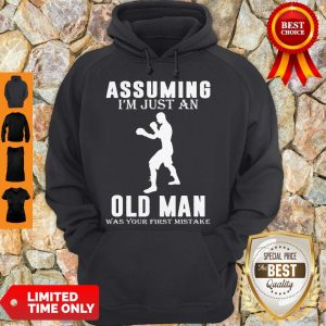 Funny Boxer Player Assuming I'm Jusst An Old Man Was Your First Mistake Hoodie