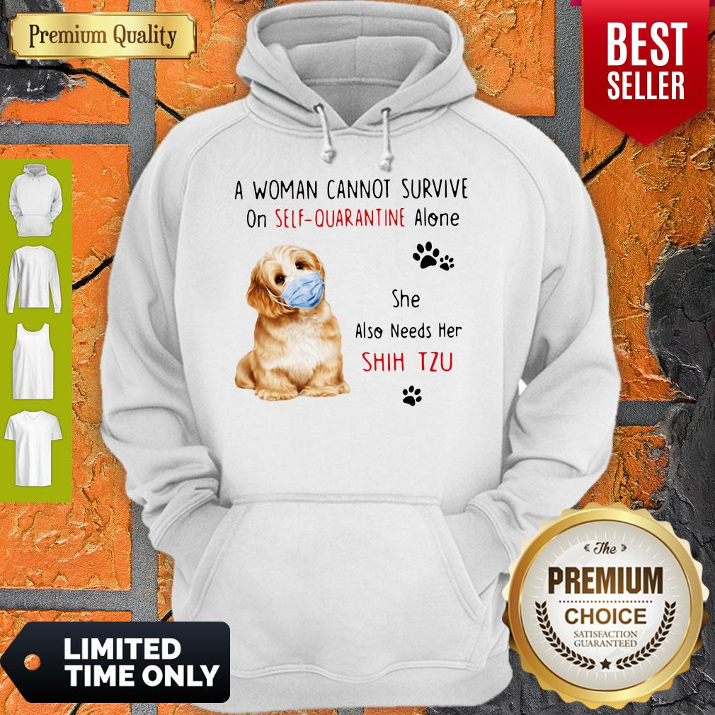 Funny A Woman Cannot Survive On Self Quarantine Alone She Also Needs Her Shih Tzu Hoodie