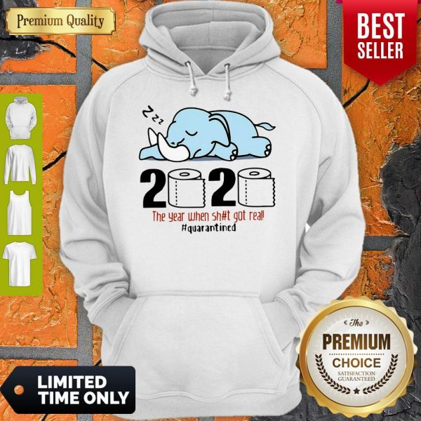 Nice Elephant 2020 The Year When Shit Got Real #Quarantined Covid-19 Hoodie
