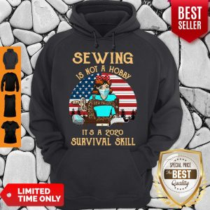 Nice Sewing Is Not A Hobby It's A 2020 Survival Skill Hoodie
