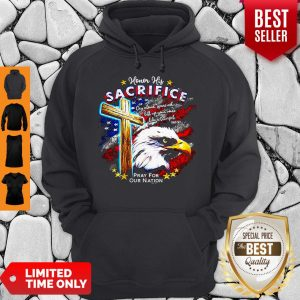 Top Eagle Honor His Sacrifice Pray For Our Nation America Flag Hoodie