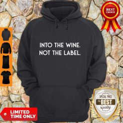 Nice Into The Wine Not The Label Hoodie