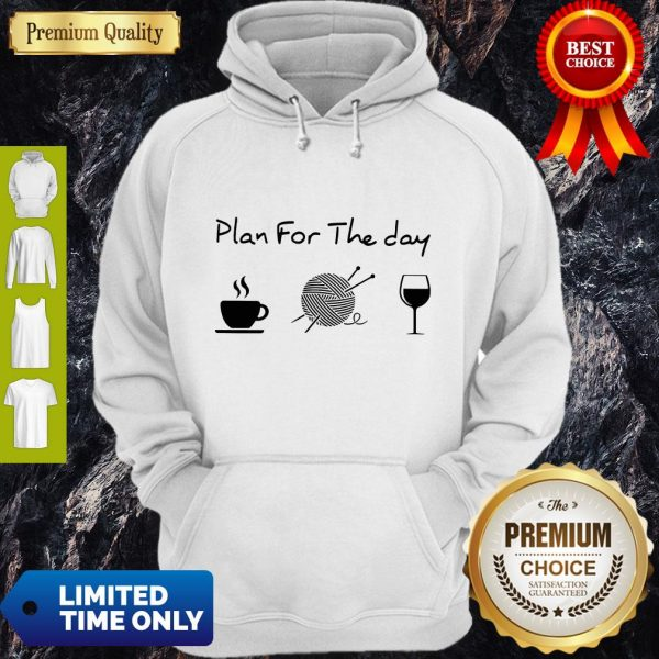 Top Plan For The Day Coffee Knitting Wine Hoodie
