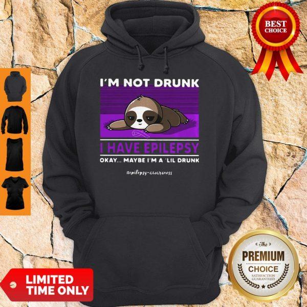 Nice Sloth I'm Not Drunk I Have National Epilepsy Awareness Okay Hoodie