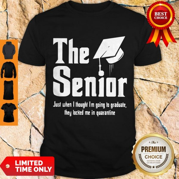 Nice The Senior Just When I Thought I'm Going To Graduate They Locked Me In Quarantine Shirt