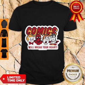 Nice Comics Will Break Your Heart Shirt