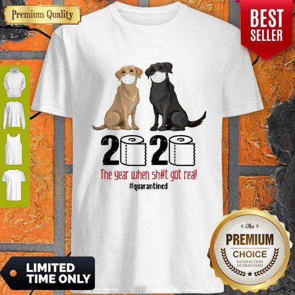 Good Labrador Retriever Face Mask 2020 The Year When Shit Got Real Quarantined Shirt