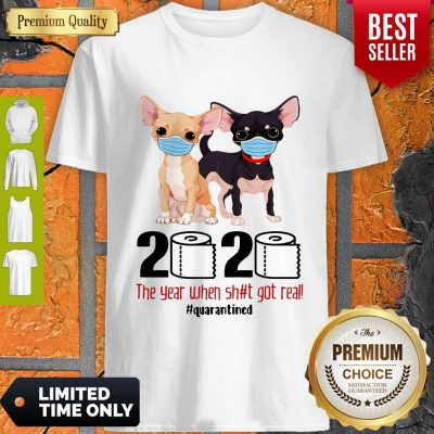 Top Chihuahua Face Mask 2020 The Year When Shit Got Real Quarantined Shirt