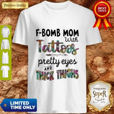 Top F-Bomb Mom With Tattoos Pretty Eyes And Thick Thighs Shirt