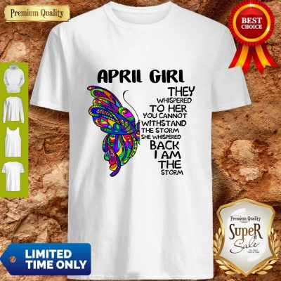 Funny Butterfly April Girl They Whispered To Her You Cannot Withstand The Storm Back I Am The Storm Shirt