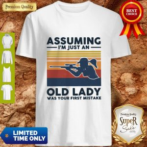 Nice Assuming I'm Just An Old Lady Was Your First Mistake Vintage Shirt